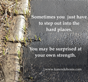 Meme: Sometimes you just have to step out into the hard places. You may be surprised at your own strength.
